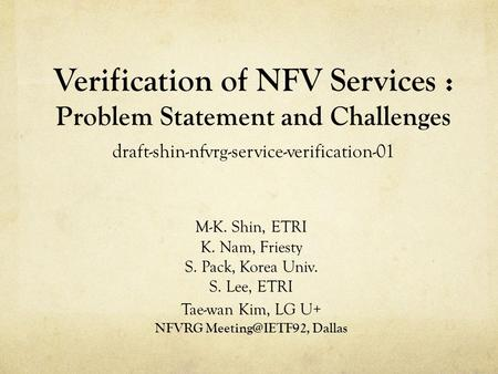 NFVRG Meeting@IETF92, Dallas Verification of NFV Services : Problem Statement and Challenges draft-shin-nfvrg-service-verification-01 M-K. Shin, ETRI.
