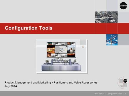 Configuration Tools Product Management and Marketing • Positioners and Valve Accessories July 2014 2014-07/V31 · Configuration Tools · 1.