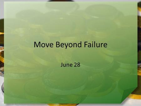 Move Beyond Failure June 28. Think about it … What are some ways our culture responds to failure? The Children of Israel encountered failure. – God told.