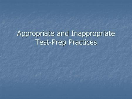 Appropriate and Inappropriate Test-Prep Practices