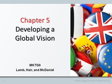 Chapter 5 Developing a Global Vision MKTG9 Lamb, Hair, and McDaniel