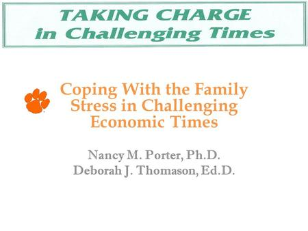 Coping With the Family Stress in Challenging Economic Times Nancy M. Porter, Ph.D. Deborah J. Thomason, Ed.D.