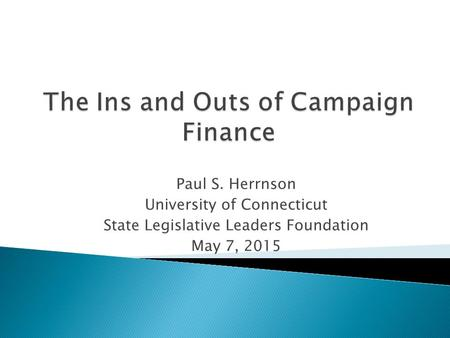 Paul S. Herrnson University of Connecticut State Legislative Leaders Foundation May 7, 2015.