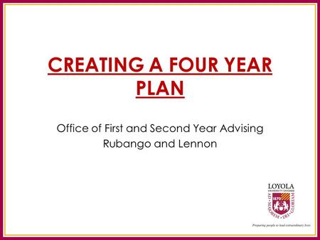 CREATING A FOUR YEAR PLAN Office of First and Second Year Advising Rubango and Lennon.