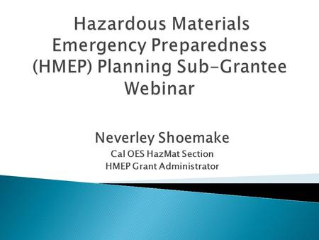 Neverley Shoemake Cal OES HazMat Section HMEP Grant Administrator.