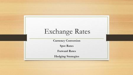 Currency Conversion Spot Rates Forward Rates Hedging Strategies