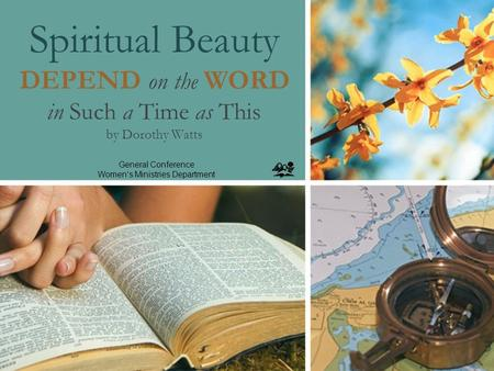 Spiritual Beauty DEPEND on the WORD in Such a Time as This by Dorothy Watts General Conference Women's Ministries Department.