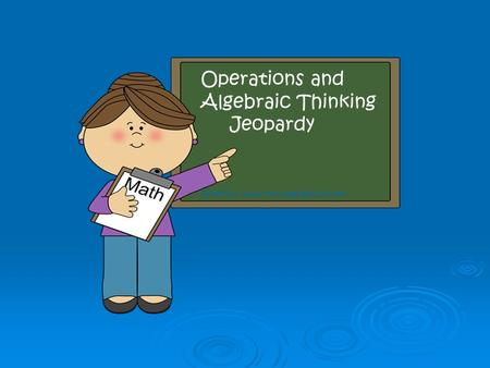 Operations and Algebraic Thinking Jeopardy Graphics: www.mycutegraphics.com.