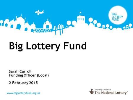 Sarah Carroll Funding Officer (Local) 2 February 2015
