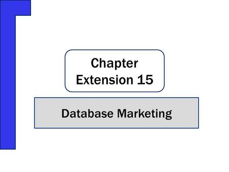 Chapter Extension 15 Database Marketing. Q1:What is a database marketing opportunity? Q2: How does RFM analysis classify customers? Q3: How does market-basket.