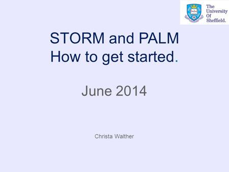 STORM and PALM How to get started. June 2014 Christa Walther.