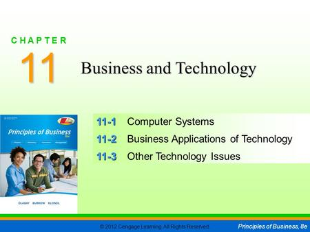 © 2012 Cengage Learning. All Rights Reserved. Principles of Business, 8e C H A P T E R 11 SLIDE 1 11-1 11-1Computer Systems 11-2 11-2Business Applications.