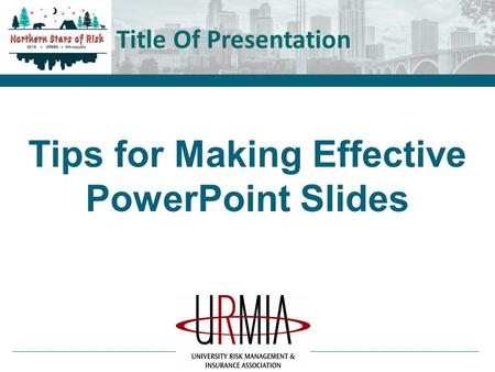Tips for Making Effective PowerPoint Slides Title Of Presentation.