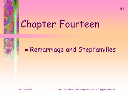 McGraw-Hill © 2002 The McGraw-Hill Companies, Inc., All Rights Reserved. 14-1 Chapter Fourteen l Remarriage and Stepfamilies.
