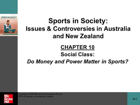 10-1 Copyright  2009 McGraw-Hill Australia Pty Ltd PPTs t/a Sports in Society by Coakley Sports in Society: Issues & Controversies in Australia and New.