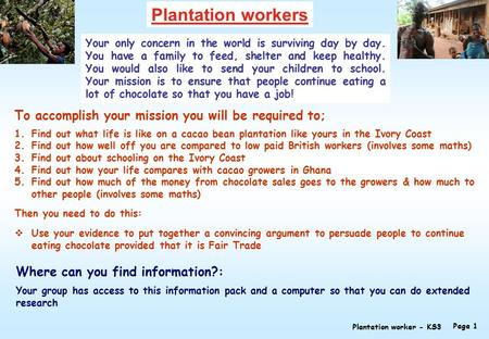 Plantation workers Your only concern in the world is surviving day by day. You have a family to feed, shelter and keep healthy. You would also like to.
