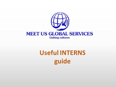 Useful INTERNS guide. What is the Role of the Intern  Accompany the teacher in the classroom and provide language support for subjects taught in Spanish.