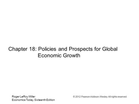Roger LeRoy Miller © 2012 Pearson Addison-Wesley. All rights reserved. Economics Today, Sixteenth Edition Chapter 18: Policies and Prospects for Global.