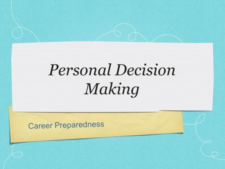 Career Preparedness Personal Decision Making. Objectives: Demonstrate knowledge of opportunity costs. Demonstrate knowledge of tradeoffs. Demonstrate.