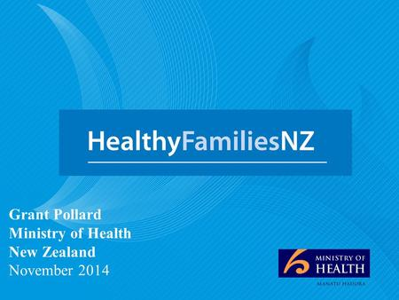 Healthy Families NZ Grant Pollard Ministry of Health New Zealand