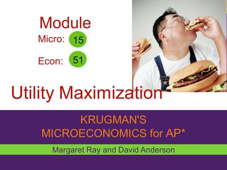 KRUGMAN'S MICROECONOMICS for AP* Utility Maximization Margaret Ray and David Anderson Micro: Econ: 15 51 Module.