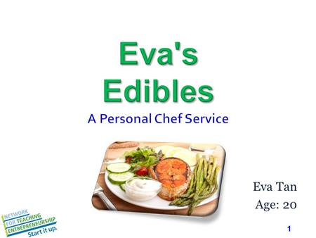 1 Eva Tan Age: 20. 2 Mission Statement  Eva's Edibles, a personal chef service, will provide busy professionals with healthy and delicious dinners that.