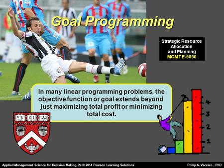 Goal Programming In many linear programming problems, the