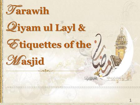 T arawih Q iyam ul Layl & E tiquettes of the M asjid 1.