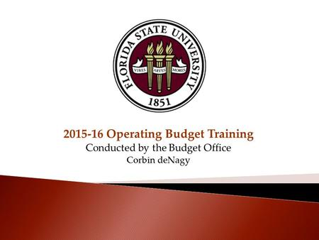 2015-16 Operating Budget Training Conducted by the Budget Office Corbin deNagy.