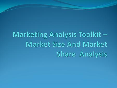 Estimation of Market Size Existing Products – Sales Forecast New Product – Assessment of Market Opportunity Calculate – Market penetration rates Product.