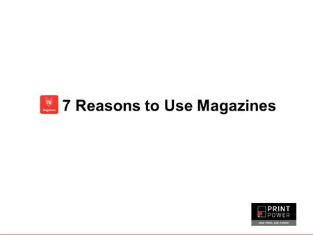7 Reasons to Use Magazines. Advertising in magazines is still one of the most effective ways of building brands at the right time. They engage millions.