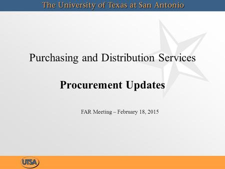 Purchasing and Distribution Services Procurement Updates FAR Meeting – February 18, 2015.
