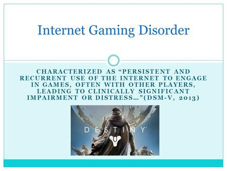 "CHARACTERIZED AS ""PERSISTENT AND RECURRENT USE OF THE INTERNET TO ENGAGE IN GAMES, OFTEN WITH OTHER PLAYERS, LEADING TO CLINICALLY SIGNIFICANT IMPAIRMENT."
