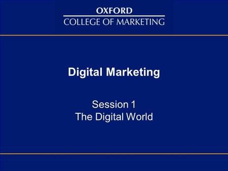 Digital Marketing Session 1 The Digital World. Learning Outcomes At the end of this session, students should be able to: Summarise the benefits of digital.