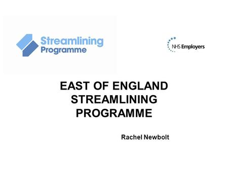 EAST OF ENGLAND STREAMLINING PROGRAMME