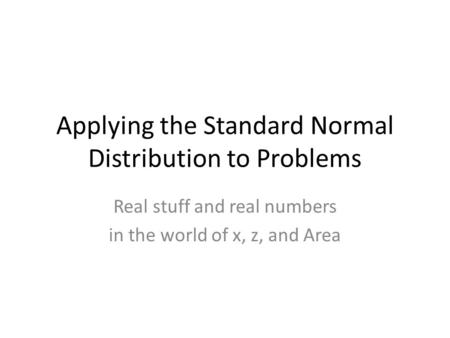 Applying the Standard Normal Distribution to Problems