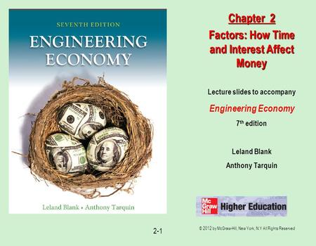 © 2012 by McGraw-Hill, New York, N.Y All Rights Reserved 2-1 Lecture slides to accompany Engineering Economy 7 th edition Leland Blank Anthony Tarquin.