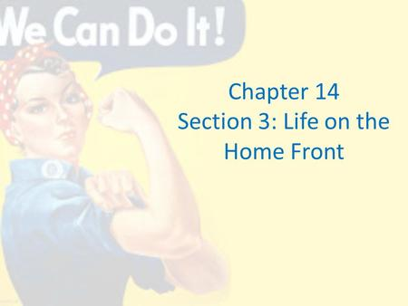 Chapter 14 Section 3: Life on the Home Front