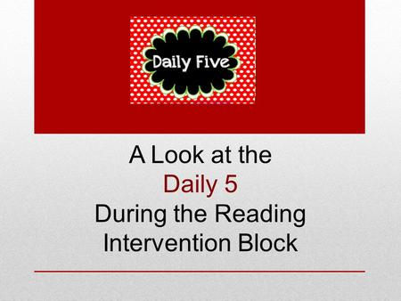 A Look at the Daily 5 During the Reading Intervention Block.