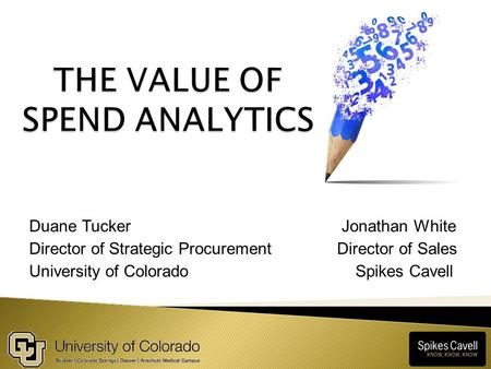 Duane Tucker Jonathan White Director of Strategic Procurement Director of Sales University of Colorado Spikes Cavell.