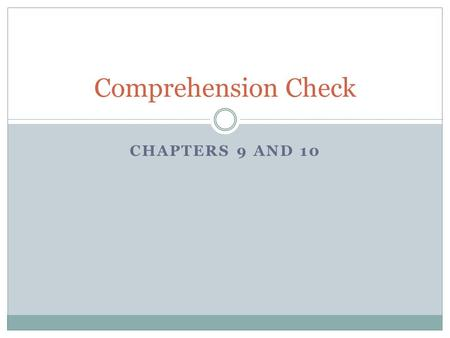 Comprehension Check Chapters 9 and 10.