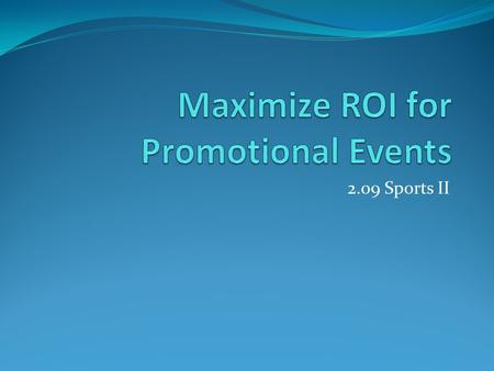 "2.09 Sports II. ROI ROI is short for ""Return On Investment"" This means that you want to make as much profit as possible There are many ways to do so,"