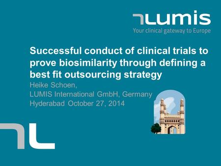 | LUMIS International GmbH | Successful conduct of clinical trials to prove biosimilarity through defining a best fit outsourcing strategy Heike Schoen,
