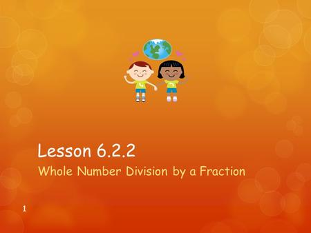 Lesson 6.2.2 Whole Number Division by a Fraction 1.