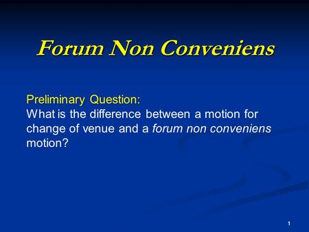 1 Forum Non Conveniens 1 Preliminary Question: What is the difference between a motion for change of venue and a forum non conveniens motion?