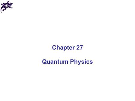 Chapter 27 Quantum Physics. Need for Quantum Physics Problems remained that classical mechanics couldn't explain: Blackbody radiation – electromagnetic.