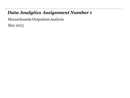 Data Analytics Assignment Number 1 Massachusetts Outpatient Analysis May 2015.