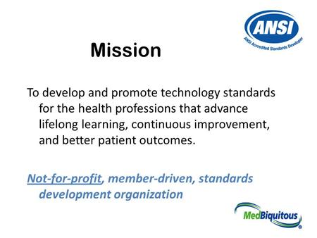 Mission To develop and promote technology standards for the health professions that advance lifelong learning, continuous improvement, and better patient.