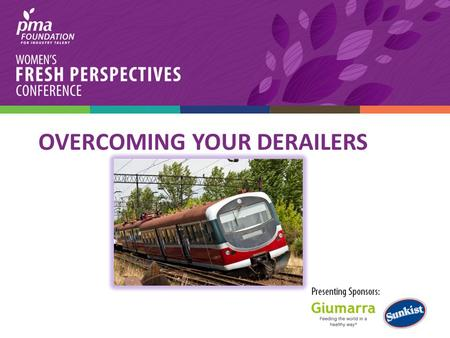 OVERCOMING YOUR DERAILERS. 2/3 of individuals in leadership positions will fail Did You Know? 2.