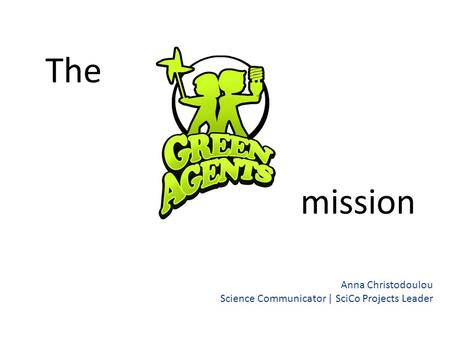 The mission Anna Christodoulou Science Communicator | SciCo Projects Leader.